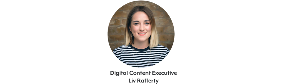 Liv Rafferty digital content executive